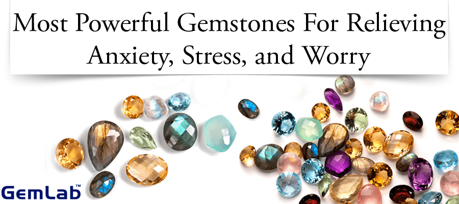 Most Powerful Gemstones For Relieving Anxiety, Stress, and Worry