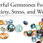 Most Powerful Gemstones For Relieving Anxiety, Stress, & Worry